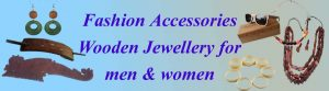 Fashion Accessories, All types of Wooden Jewellery for men and women